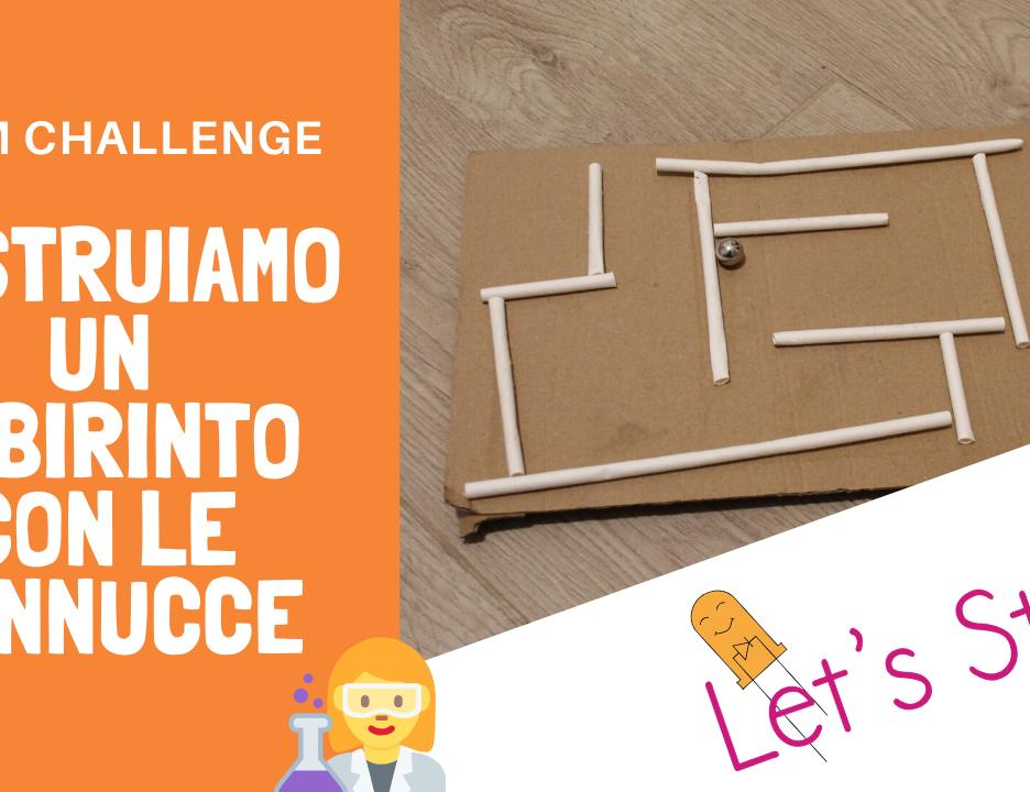 STEM Challenge: Costruiamo un labirinto con le cannucce