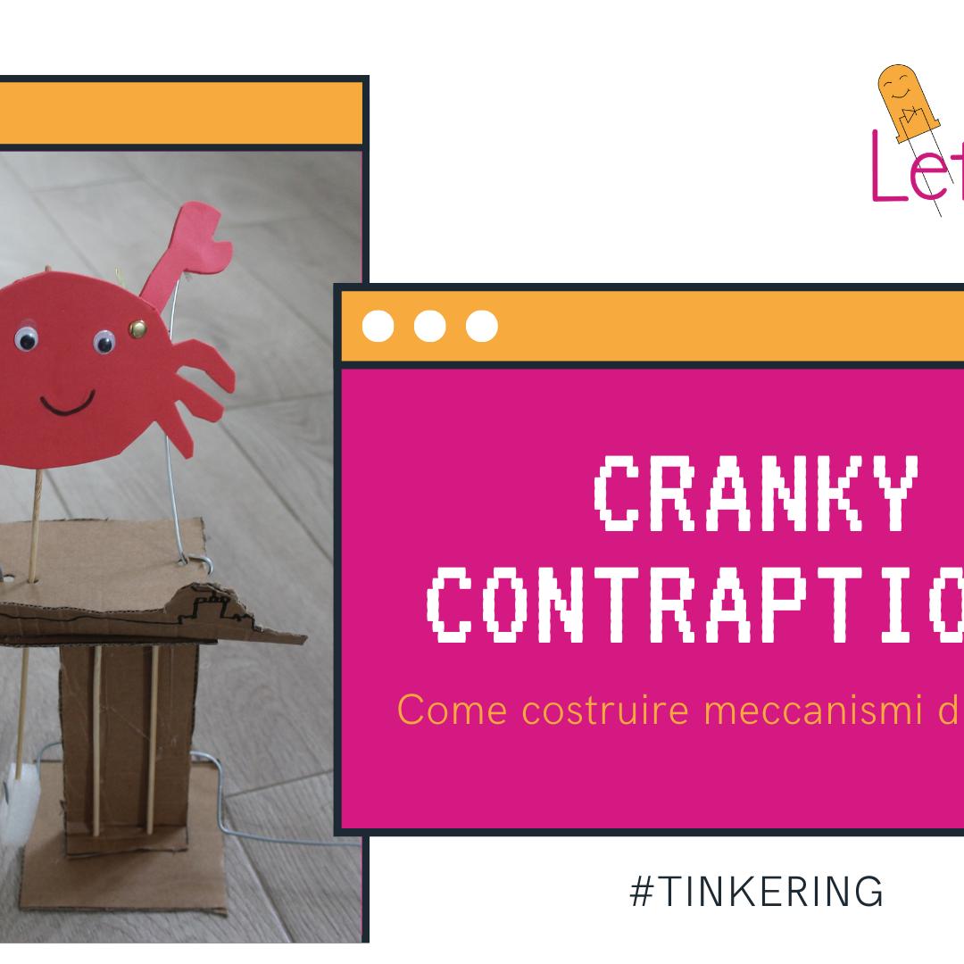 Tinkering – Come costruire un meccanismo – Cranky Contraptions